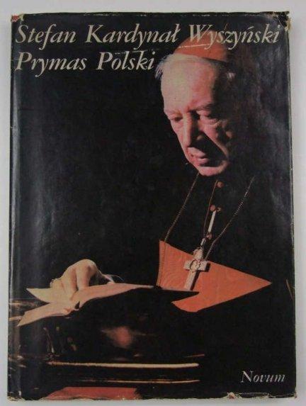 Stefan Kardynał Wyszyński Prymas Polski.