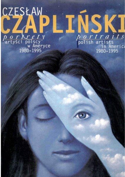 Czesław Czapliński - Portrety artyści polscy w Ameryce 1980-1995.