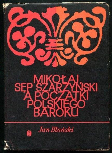 Błoński Jan - Mikołaj Sęp Szarzyński a początki polskiego baroku