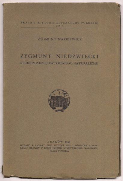 Markiewicz Zygmunt - Zygmunt Niedźwiecki. Studium z dziejów polskiego naturalizmu