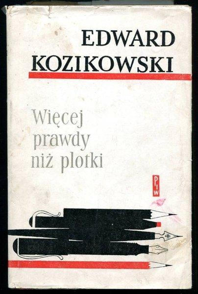 Kozikowski Edward - Więcej prawdy niż plotki. Wspomnienia o pisarzach czasów minionych.
