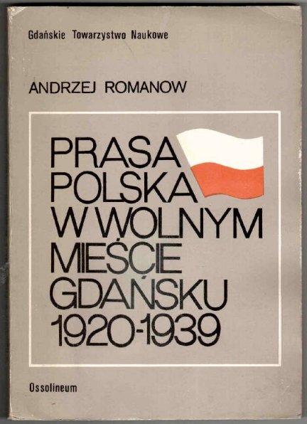 Romanow Andrzej - Polska prasa w Wolnym Mieście Gdańsku (1920-1939).