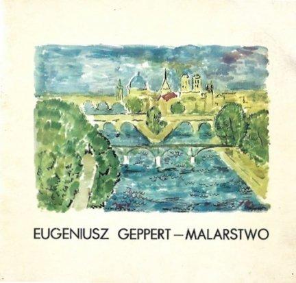 [katalog]. Biuro Wystaw Artystycznych, Towarzystwo Przyjaciół Sztuk Pięknych. Eugeniusz Geppert 1890-1979. Malarstwo