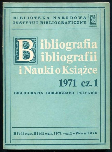 Bibliografia bibliografii i nauki o książce. [Rok] 1971, cz. 1.