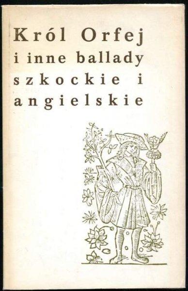 Dulęba Władysław - Król Orfej i inne ballady szkockie i angielskie. Wybrał i przetłumaczył ...
