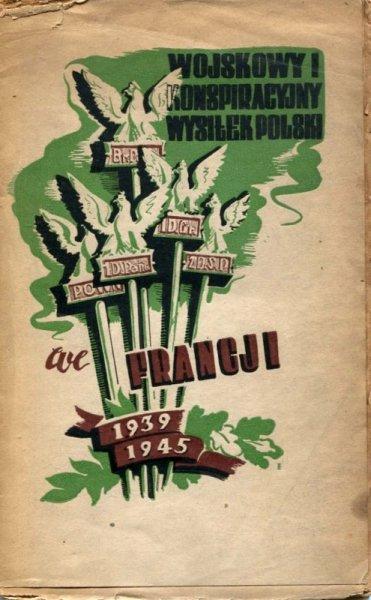 Wojskowy i konspiracyjny wysiłek Polski we Francji 1939-1945.