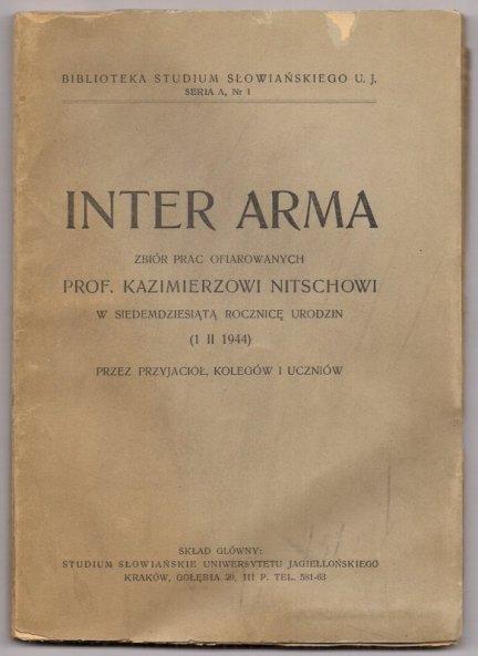 Inter Arma. Zbiór prac ofiarowanych Kazimierzowi Nitschowi w siedemdziesiątą rocznicę urodzin (1 II 1944) przez przyjaciół, kolegów i uczniów
