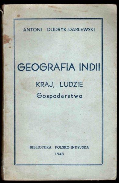 Dudryk-Darlewski Antoni - Geografia Indii. Kraj, ludzie, gospodarstwo.