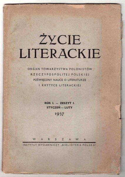 Życie Literackie. Organ Towarzystwa Polonistów Rzeczypospolitej Polskiej poświęcony nauce o literaturze i krytyce literackiej. R.1, z.1: I-II 1937.