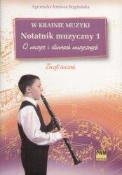 W krainie muzyki Notatnik muzyczny z. 1 - O muzyce i utworach muzycznych A. Kreiner-Bogdańska