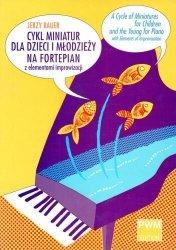 Cykl miniatur dla dzieci i młodzieży z elementami improwizacji na fortepian  Jerzy Bauer
