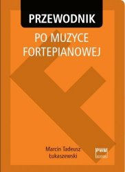 Przewodnik po muzyce fortepianowej      Marcin Tadeusz Łukaszewski