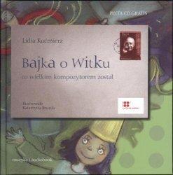 Bajka o Witku, co wielkim kompozytorem został (+CD)   Lidia Kućmierz