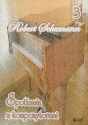 Contra Robert Schumann Spotkania z kompozytorami 3
