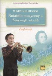 W krainie muzyki Notatnik muzyczny z. 3 - Twórcy muzyki i ich dzieła      Agnieszka Kreiner-Bogdańska