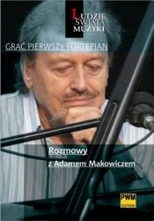 Grać pierwszy fortepian Rozmowy z Adamem Makowiczem   Marek Strasz