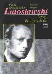 Lutosławski. Droga do dojrzałości      Danuta Gwizdalanka     Krzysztof Meyer