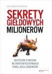 Sekrety giełdowych milionerów Skuteczne strategie na światowych rynkach Forex, akcji, surowców