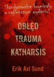 Obłęd / Trauma / Katharsis