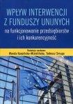 Wpływ interwencji z funduszy unijnych na funkcjonowanie przedsiębiorstw i ich konkurencyjność