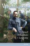 Wywalczyć Polskę Józef Piłsudski Legiony