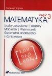 Matematyka Część 3 Liczby zespolone Wektory macierze Wyznaczniki Geometria analityczna i różniczkowa