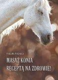 Masaż konia receptą na zdrowie! Paulina Puchała