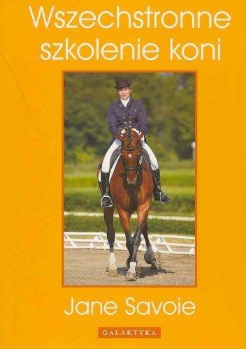 Wszechstronne szkolenie koni. Jane Savoie