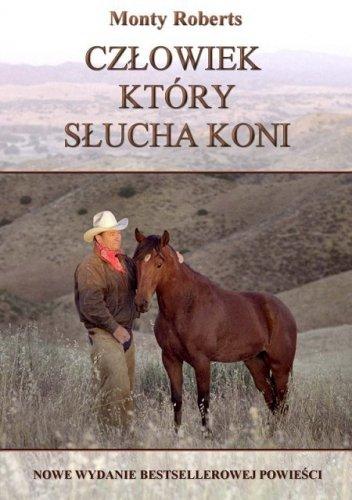Człowiek który słucha koni - Monty Roberts