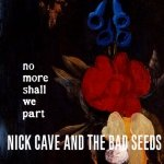 Nick Cave and The Bad Seeds • No more shall we part • CD
