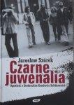 Jarosław Szarek • Czarne juwenalia. Opowieść o Studenckim Komitecie Solidarnościi