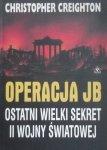 Christopher Creighton • Operacja JB. Ostatni wielki sekret II Wojny Światowej