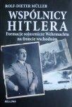 Rolf-Dieter Muller • Wspólnicy Hitlera. Formacje sojusznicze Wehrmachtu na froncie wschodnim
