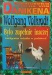 Wolfgang Volkrodt • Było zupełnie inaczej. Inteligentna technika w prehistorii. Daniken