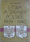 Piotr Łossowski • Litwa a sprawy polskie 1939-1940