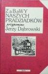 Jerzy Dąbrowski • Zabawy naszych pradziadków
