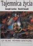 Joseph Levine, David Suzuki • Tajemnica życia. Czy się bać inżynierii genetycznej