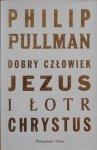 Philip Pullman • Dobry człowiek Jezus i łotr Chrystus