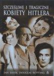 Ian Sayer, Douglas Botting • Szczęśliwe i tragiczne kobiety Hitlera