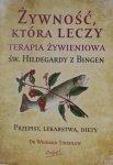 Św. Hildegarda z Bingen • Żywność która leczy. Terapia żywieniowa