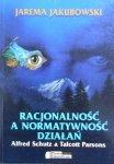 Jarema Jakubowski • Racjonalność a normatywność działań. Alfred Schutz a Talcott Parsons