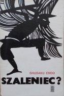 Shusaku Endo • Szaleniec?