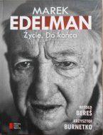 Witold Bereś, Krzysztof Burnetko • Marek Edelman. Życie. Do końca