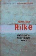 Rainer Maria Rilke • Osamotniony na szczytach serca