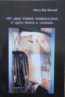 Maria Bal-Nowak • Mit jako forma symboliczna w ujęciu Ernsta A. Cassirera
