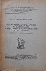 Dr. Bożena Stelmachowska • Regjonalizm etnograficzny na tle przykładów z współczesnej twórczości literackiej Polski Zachodniej