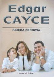 Jerzy M. Łatak • Edgar Cayce. Księga zdrowia