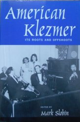Edited by Mark Slobin • American Klezmer. It's Roots and Offshoots