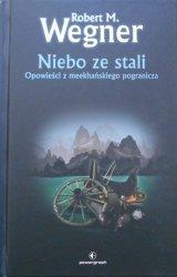 Robert M. Wegner • Niebo ze stali. Opowieści z meekhańskiego pogranicza