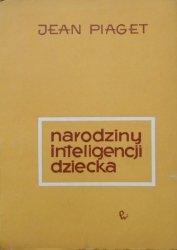 Jean Piaget • Narodziny inteligencji dziecka